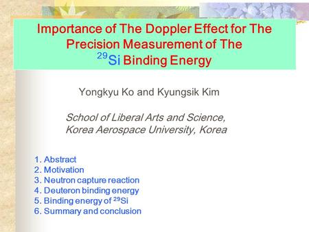 Importance of The Doppler Effect for The Precision Measurement of The 29 Si Binding Energy Yongkyu Ko and Kyungsik Kim School of Liberal Arts and Science,