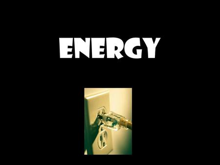 ENERGY. What is Energy? The ability to do work or cause change It occurs in different forms: –Electrical, chemical, light, mechanical Energy comes in.