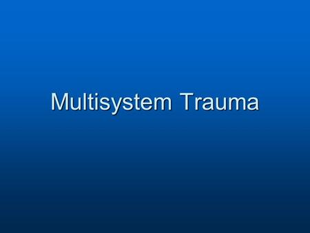 Multisystem Trauma. Overview of the Critically Injured Patient.