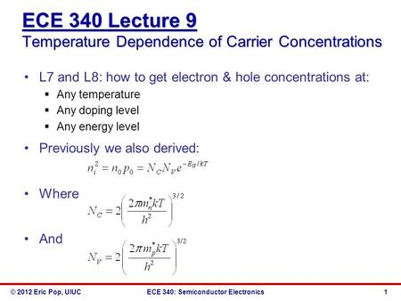 © 2012 Eric Pop, UIUCECE 340: Semiconductor Electronics ECE 340 Lecture 9 Temperature Dependence of Carrier Concentrations L7 and L8: how to get electron.