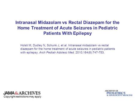 Copyright restrictions may apply Intranasal Midazolam vs Rectal Diazepam for the Home Treatment of Acute Seizures in Pediatric Patients With Epilepsy Holsti.