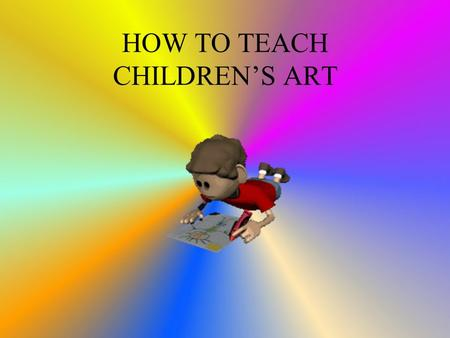 HOW TO TEACH CHILDREN'S ART. Art vs Craft Art is an opportunity for children to explore art media with no external product goal - no samples of what the.