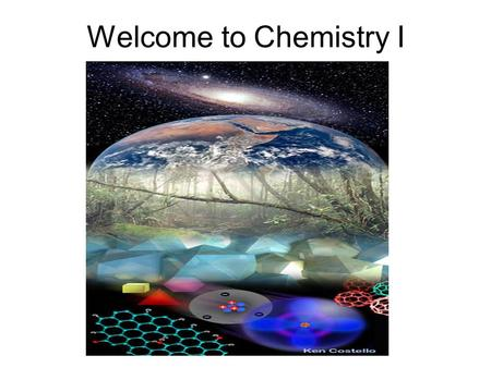 Welcome to Chemistry I. Chemistry I: 1/8/14 Objectives: Complete Student/Teacher Bios. Identify what chemistry is. Discuss Syllabus and Classroom Expectations.