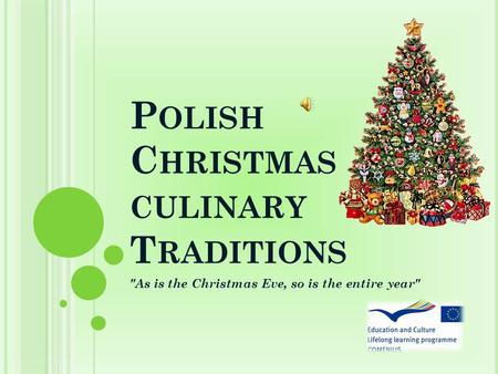 P OLISH C HRISTMAS CULINARY T RADITIONS As is the Christmas Eve, so is the entire year