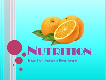 N UTRITION Esmee Smit-Anseeuw & Emma Poropat. C ARBOHYDRATES Source of energy 50% daily calories 2 types: simple, complex High carbohydrate foods: Complex: