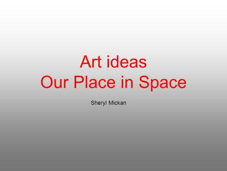 Art ideas Our Place in Space Sheryl Mickan. Earth, Sky and Space paintings Stage 1 Session 1.