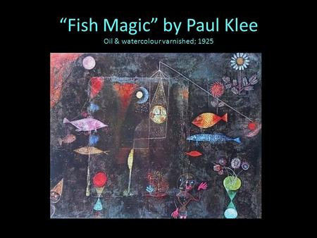 """Fish Magic"" by Paul Klee Oil & watercolour varnished; 1925."