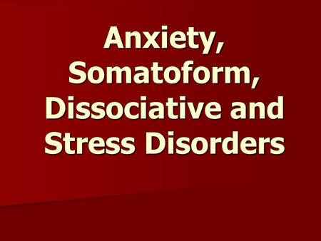 anxiety somatoform and dissociative disorders outline Hudson & pope (1990): gad, specific phobias, somatoform disorders, habit disorders, tic disorders, delusional disorders anxiety disorders – an outline.
