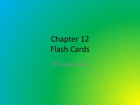 Chapter 12 Flash Cards 20 index cards. Work When force is exerted on an object causing it to move in the same direction Work = F x D Joule (J) = Nm.