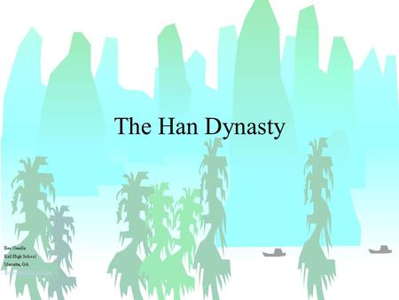 The Han Dynasty Ben Needle Kell High School Marietta, GA