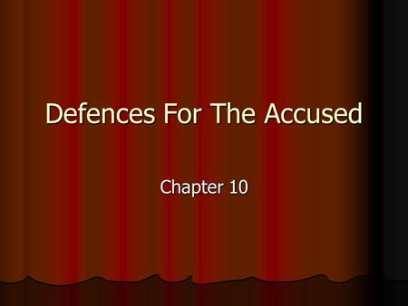 Defences For The Accused Chapter 10. What is a Defence? A defence is a denial of, or a justification for, criminal behavior. A defence is a denial of,