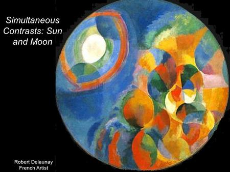 Simultaneous Contrasts: Sun and Moon Robert Delaunay French Artist.