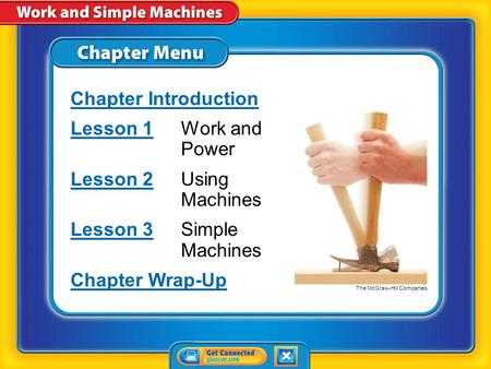 Chapter Menu Chapter Introduction Lesson 1Lesson 1Work and Power Lesson 2Lesson 2Using Machines Lesson 3Lesson 3Simple Machines Chapter Wrap-Up The McGraw-Hill.