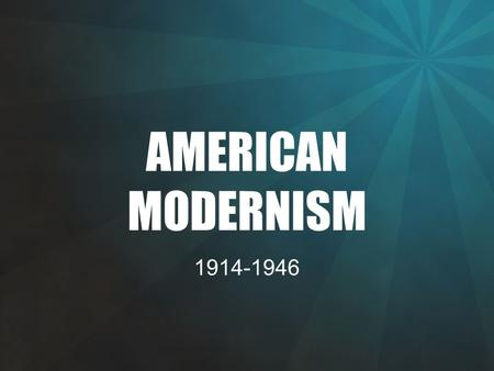 AMERICAN MODERNISM 1914-1946. AFTER THE GREAT WAR The devastation of World War I brought about an end to the sense of optimism that characterized the.
