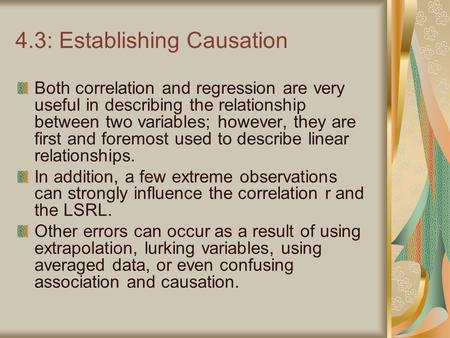 4.3: Establishing Causation Both correlation and regression are very useful in describing the relationship between two variables; however, they are first.