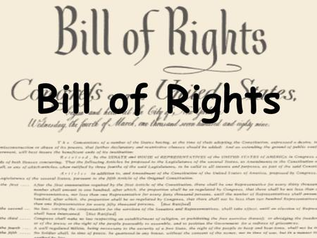 Bill of Rights. The purpose of the Bill of Rights is to protect the minority from the majority.