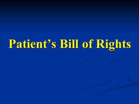 Patient's Bill of Rights. The pt. has the right to considerate and respectful care. The pt. has the right to considerate and respectful care. The pt.
