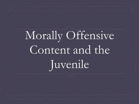 Morally Offensive Content and the Juvenile. Morally offensive content  The World's Most Lucrative Business The World's Most Lucrative Business  Pornography.