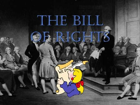 THE BILL OF RIGHTS Learning Goals: S3C4-PO1: Analyze basic individual rights and freedoms guaranteed by Amendments and laws.