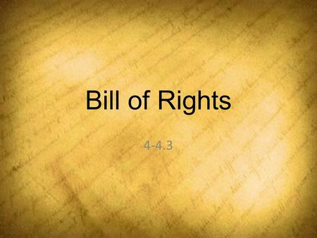 Bill of Rights 4-4.3. Remember These Words? We hold these truths to be self-evident that all men are created equal, that they are endowed by their creator.
