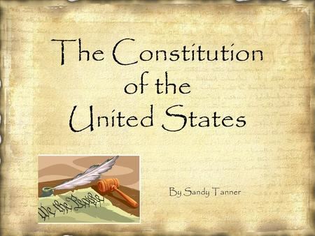 The Constitution of the United States By Sandy Tanner.