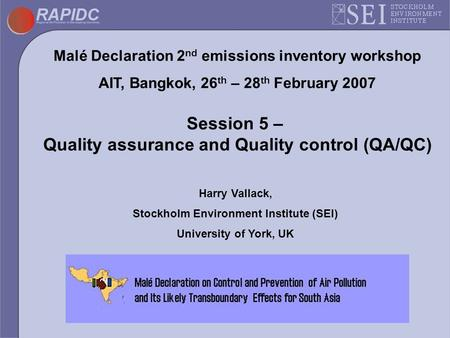 Malé Declaration 2 nd emissions inventory workshop AIT, Bangkok, 26 th – 28 th February 2007 Session 5 – Quality assurance and Quality control (QA/QC)