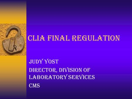 CLIA Final Regulation Judy Yost Director, Division of Laboratory Services CMS.