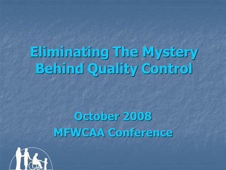 Eliminating The Mystery Behind Quality Control October 2008 MFWCAA Conference.