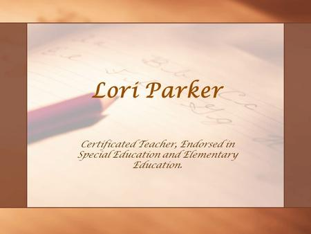Lori Parker Certificated Teacher, Endorsed in Special Education and Elementary Education.