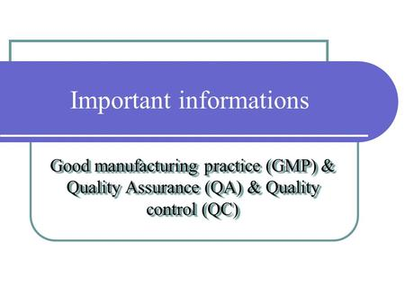 Important informations Good manufacturing practice (GMP) & Quality Assurance (QA) & Quality control (QC)