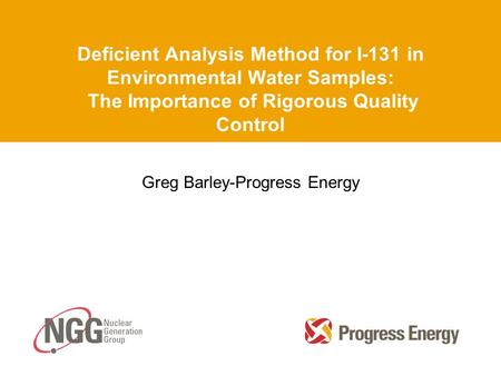 Deficient Analysis Method for I-131 in Environmental Water Samples: The Importance of Rigorous Quality Control Greg Barley-Progress Energy.
