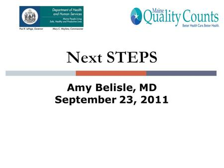 Amy Belisle, MD September 23, 2011. Next STEPS  Work on First PDSA cycle  Submit data and PDSA cycle info by 10/15  Coaching call Thursday, 10/25 from.