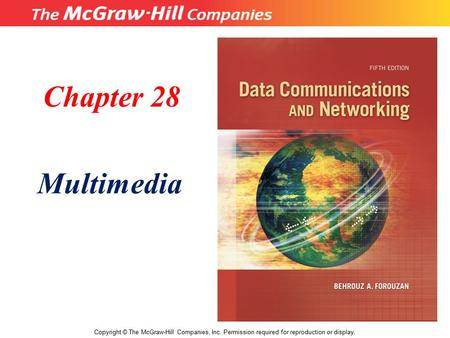 Chapter 28 Multimedia Copyright © The McGraw-Hill Companies, Inc. Permission required for reproduction or display.