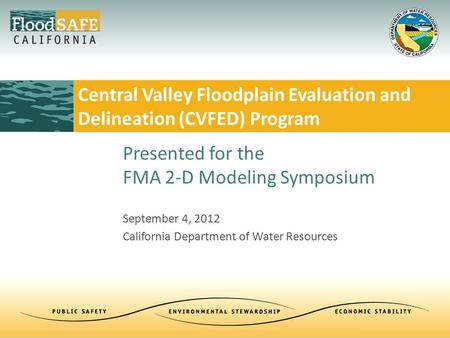 September 4, 2012 California Department of Water Resources Central Valley Floodplain Evaluation and Delineation (CVFED) Program Presented for the FMA 2-D.