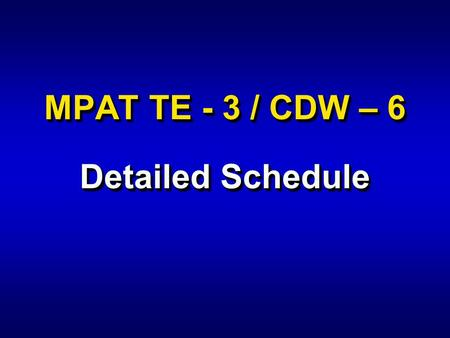 MPAT TE - 3 / CDW – 6 Detailed Schedule. 0800 - 0830 Introduction to Odyssey-Mr. Lewis 0830 - 0930 Forming the MNF / CTF- CDR Wohlschlegel 0930 - 1000.