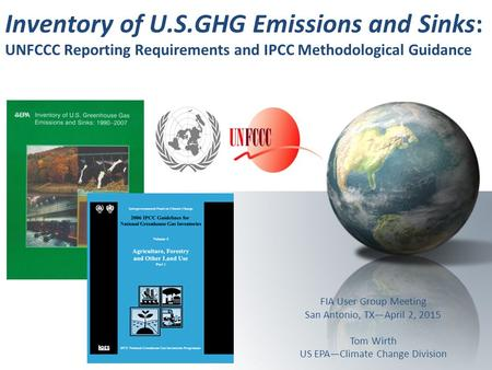 Inventory of U.S.GHG Emissions and Sinks: UNFCCC Reporting Requirements and IPCC Methodological Guidance FIA User Group Meeting San Antonio, TX—April 2,