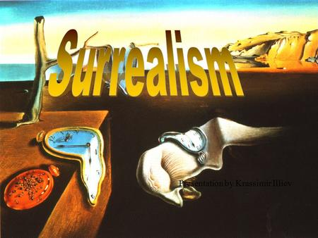 Presentation by Krassimir Illiev. Surrealism A literary and art movement influenced by Freudianism which was dedicated to the expression of imagination.