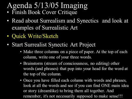 Agenda 5/13/05 Imaging Finish Book Cover Critique Read about Surrealism and Synectics and look at examples of Surrealistic Art Quick Write/Sketch Start.