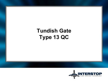 Tundish Gate Type 13 QC. for billets and blooms 13 QC.