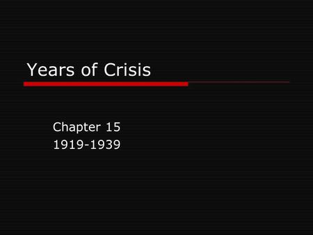 Years of Crisis Chapter 15 1919-1939 I. Post-War Uncertainty  After Word War I Many people were uncertain of the future Also a time of great invention,