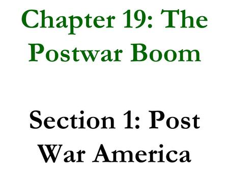 Chapter 19: The Postwar Boom Section 1: Post War America.