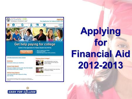 Applying for Financial Aid 2012-2013. 2 Cash for College $1,000 Scholarship Evaluation Complete and turn in the Student Evaluation BEFORE you leave! Location.