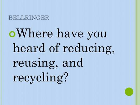 Where have you heard of reducing, reusing, and recycling?