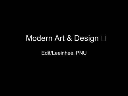 Modern Art & Design Ⅱ Edit/Leeinhee, PNU. Early 20 th Century styles based on SHAPE and FORM: Cubism Futurism Art Deco to show the 'concept' of an object.