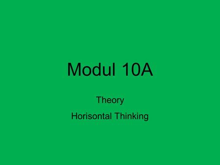 Modul 10A Theory Horisontal Thinking. Write reflection notes all day Empty your mind of thoughts all the day One reflection for each paper.