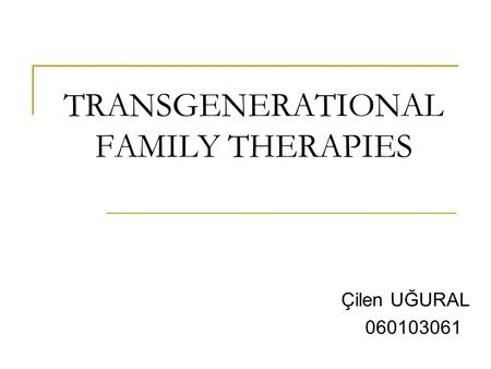 TRANSGENERATIONAL FAMILY THERAPIES Çilen UĞURAL 060103061.