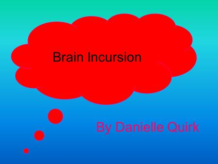 Brain Incursion By Danielle Quirk. I enjoyed the brain incursion because: We got to move around! We got to train our left and right side of the brain.