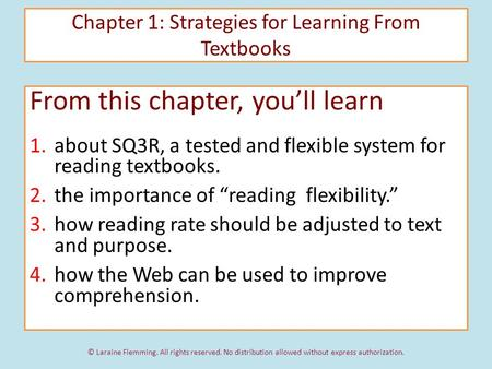 Chapter 1: Strategies for Learning From Textbooks From this chapter, you'll learn 1. about SQ3R, a tested and flexible system for reading textbooks. 2.
