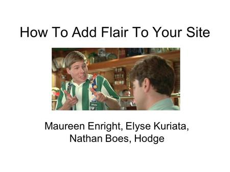 How To Add Flair To Your Site Maureen Enright, Elyse Kuriata, Nathan Boes, Hodge.