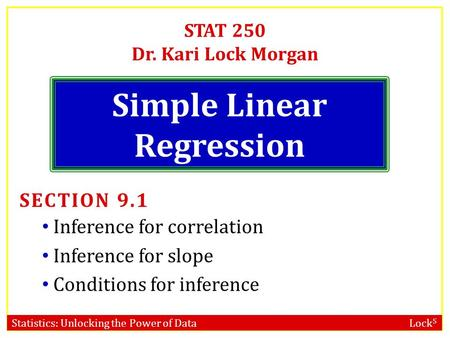 Statistics: Unlocking the Power of Data Lock 5 STAT 250 Dr. Kari Lock Morgan Simple Linear Regression SECTION 9.1 Inference for correlation Inference for.